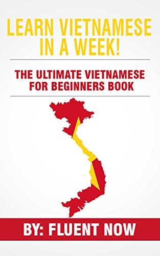 Learn Vietnamese : In A Week! The Ultimate Vietnamese for Beginners Book: The Essential Vietnamese Language Learning Book (Vietnamese, Learn Vietnamese, Learn Vietnamese Audio) (English Edition)