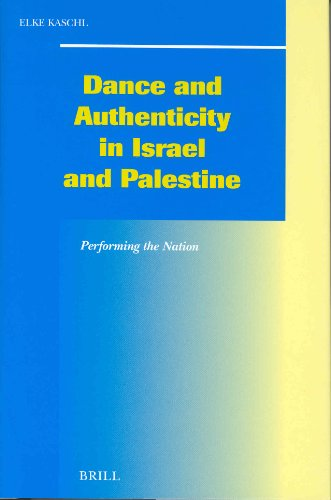 Dance and Authenticity in Israel and Palestine: Performing the Nation (Social, Economic and Political Studies of the Middle East and Asia) por Elke Kaschl