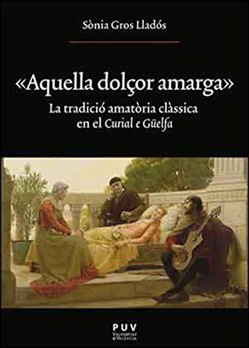 «Aquella dolçor amarga»: La tradició amatòria clàssica en el 'Curial e Güelfa' (Catalan Edition)