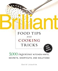 Brilliant Food Tips and Cooking Tricks: 5,000 Ingenious Kitchen Hints, Secrets, Shortcuts, and Solutions by David Joachim (2004-07-07)