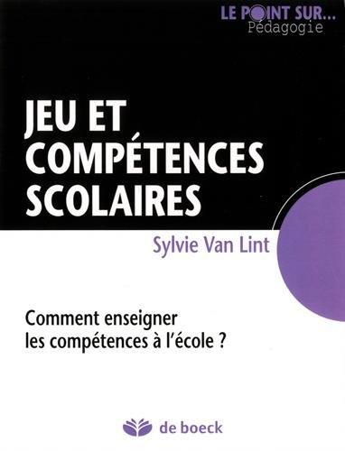 Jeu et compétences scolaires : Comment enseigner les compétences à l'école ? par Sylvie Van Lint
