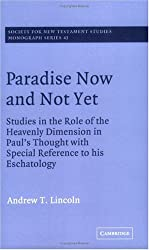 Paradise Now and Not Yet: Studies in the Role of the Heavenly Dimension in Paul's Thought with Special Reference to His Eschatology (Society for New Testament Studies Monograph Series)