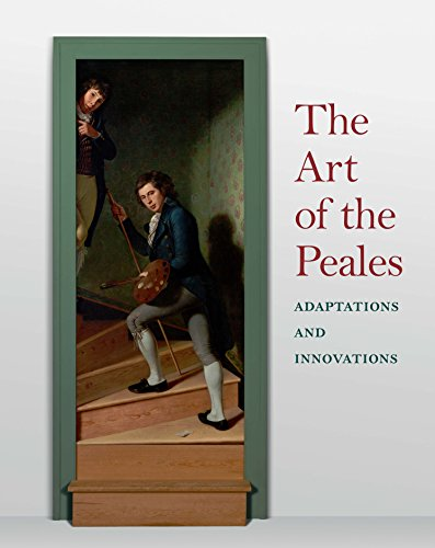 The Art of the Peales in the Philadelphia Museum of Art: Adaptations and Innovations (Wilson Arts Carol Fine)
