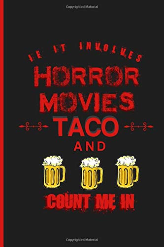 If It Involves Horror Movies Taco And Beer Count Me In: Movie Log Book. Scary themed Journal For Film, Tv Shows Travel, And Rock Music Concert. 6 X 9 Perfect Bound Notebook