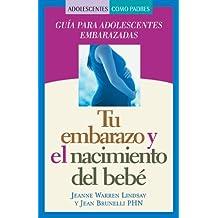 Tu Embarazo y El Nacimiento del Bebe: Guia Para Adolescentes Embarazadas (Teen Pregnancy And Parenting Series)
