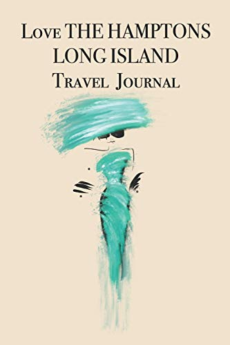 Love The Hamptons Long Island Travel Journal: Stylishly illustrated little notebook to accompany you on your journey throughout this diverse and beautiful district.