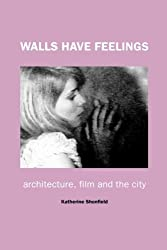 Walls Have Feelings: Architecture, Film and the City by Katherine Shonfield (2000-12-21)