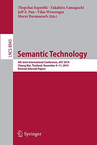 Semantic Technology: 4th Joint International Conference, JIST 2014, Chiang Mai, Thailand, November 9-11, 2014. Revised Selected Papers (Lecture Notes in Computer Science, Band 8943) Mais Server