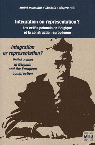 Intégration ou représentation ? Intégration or représentation? : Les exilés polonais en Belgique et la construction européenne : Polish exiles in Belgium and the European construction