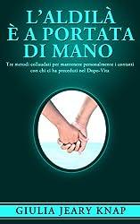 L'Aldilà è a portata di mano: Tre metodi collaudati per mantenere personalmente i contatti con chi ci ha preceduti nel Dopo-Vita (Fra cielo e terra Vol. 1) (Italian Edition)