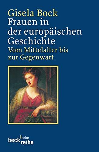 Frauen in der europäischen Geschichte: Vom Mittelalter bis zur Gegenwart (Beck'sche Reihe)