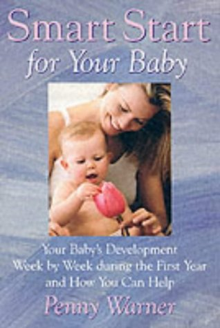 smart-start-for-your-baby-your-babys-development-week-by-week-during-the-first-year-and-how-you-can-