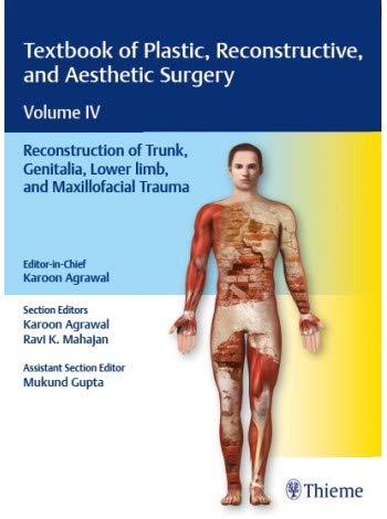 Textbook of Plastic, Reconstructive, and Aesthetic Surgery Volume IV : Reconstruction of Trunk, Genitalia, Lower limb, and Maxillofacial Trauma: Vol. 4
