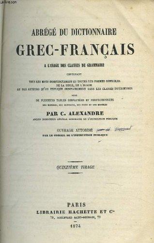 Abrege du dictionnaire grec-francais. a l'usage des classes de grammaire.