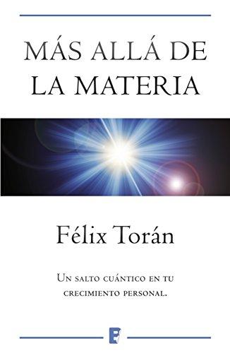 Más allá de la materia: Un salto cuántico en tu crecimiento espiritual por Félix Torán