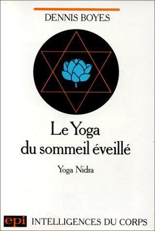 Le Yoga du sommeil éveillé : Yoga nidra