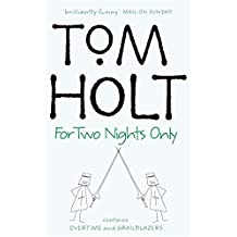 For Two Nights Only: Omnibus 4: Overtime, Grailblazers by Tom Holt (2004-03-04)