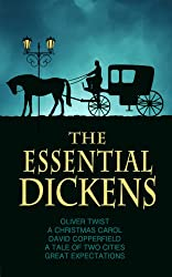 The Essential Dickens: A Tale of Two Cities, A Christmas Carol, Great Expectations, David Copperfield, Oliver Twist (English Edition)