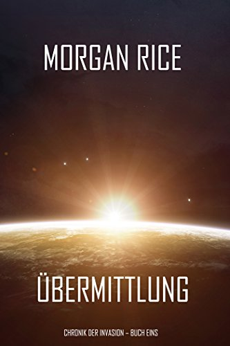 Übermittlung (Chronik der Invasion – Buch eins): Ein Science Fiction Thriller