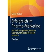 Erfolgreich im Pharma-Marketing: Wie Sie Ärzte, Apotheker, Patienten, Experten und Manager als Kunden gewinnen