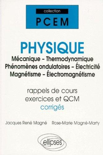 Physique : Mécanique - Thermodynamique - Phénomènes ondulatoires - Électricité - Magnétisme - Électromagnétisme - Rappel de cours, exercices et QCM corrigés