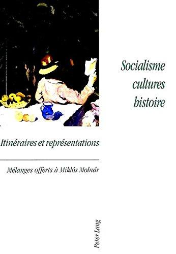 Socialisme cultures histoire: itineraires et representations. Melanges offerts a Miklos Molnar