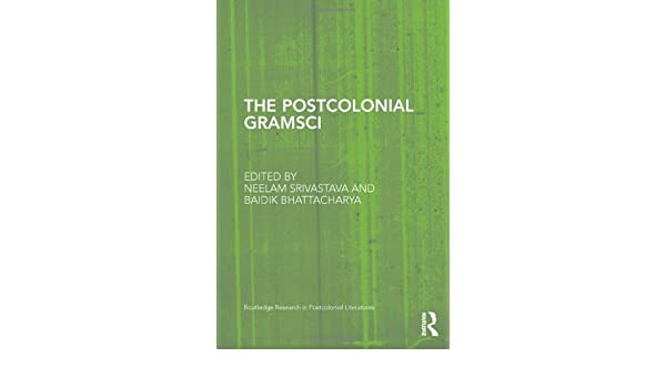 """The Postcolonial Gramsci"": Edited by Neelam Srivastava and Baidik Bhattacharya"