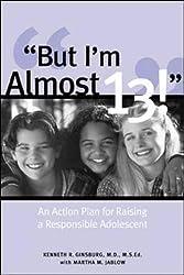 But I'm Almost 13!: Raising a Responsible Adolescent