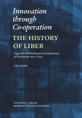 Innovation Through Co-operation: The History of Liber: Ligue Des Bibliotheques Europeennes de Recherche 1971-2009 (Danish Humanist Texts and Studies) por Esko Hakli
