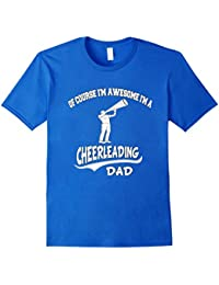 Of Course I'm Awesome I'm Cheerleading Dad T-shirt For Men