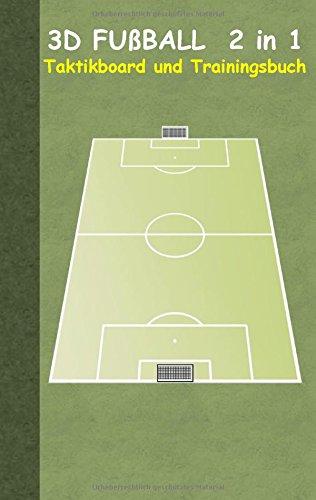 3D Fußball 2 in 1 Taktikboard und Trainingsbuch (Ringbuchbindung): Taktikbuch für Trainer und Spieler, Spielstrategie, Training, Gewinnstrategie, ... Coach, Coaching Anweisungen, Taktik