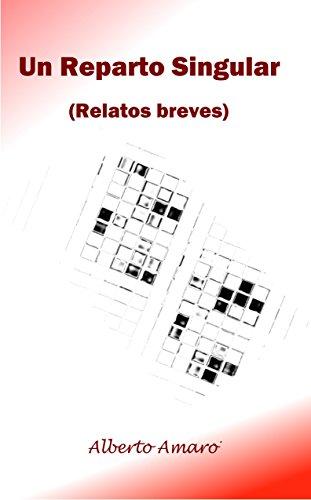Un Reparto Singular: (Relatos breves) por Alberto Amaro Cormenzana