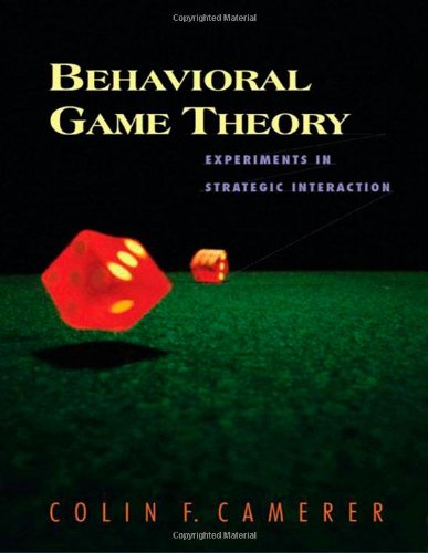Behavioral Game Theory: Experiments in Strategic Interaction (Roundtable Series in Behaviorial Economics)