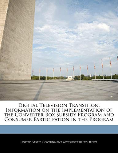 Digital Television Transition: Information on the Implementation of the Converter Box Subsidy Program and Consumer Participation in the Program