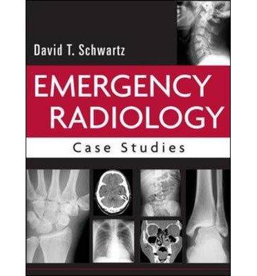 [(Emergency Radiology: Case Studies)] [Author: David T. Schwartz] published on (December, 2007)