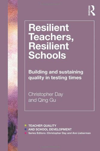 Resilient Teachers, Resilient Schools: Building and sustaining quality in testing times (Teacher Quality and School Development) by Christopher Day (2013-12-11)