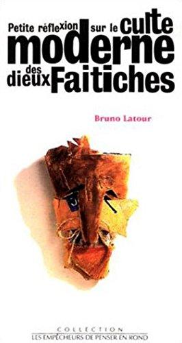 Petite réflexion sur le culte moderne des dieux faitiches par Bruno Latour