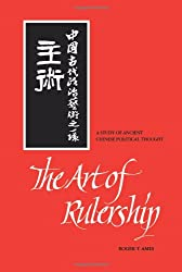 The Art of Rulership: Study of Ancient Chinese Political Thought