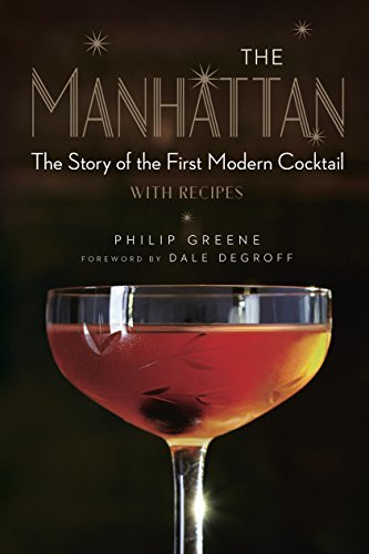 The Manhattan: The Story of the First Modern Cocktail with Recipes (English Edition)