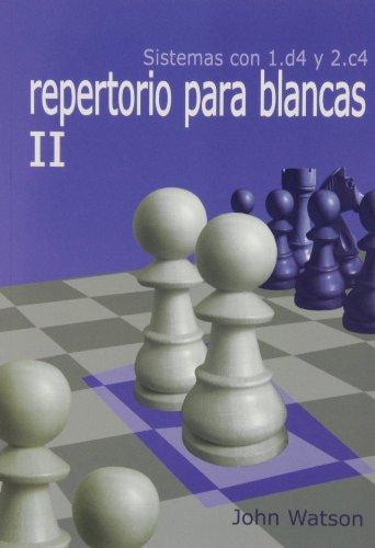 Repertorio Para Blancas II. Sistemas Con 1.D4 Y 2.C4 (Aprenda Aperturas)