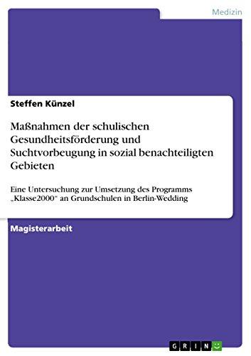 """Maßnahmen der schulischen Gesundheitsförderung und Suchtvorbeugung in sozial benachteiligten Gebieten: Eine Untersuchung zur Umsetzung des Programms """"Klasse2000"""" an Grundschulen in Berlin-Wedding"""