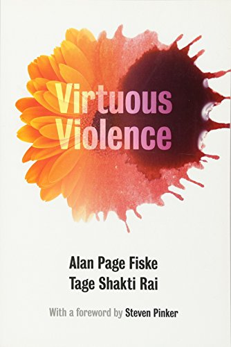 Virtuous Violence: Hurting and Killing to Create, Sustain, End, and Honor Social Relationships por Alan Page Fiske
