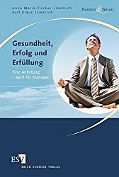 Gesundheit, Erfolg und Erfüllung: Eine Anleitung - auch für Manager (Business & Success)