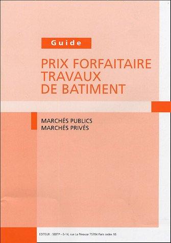 Guide Prix forfaitaire travaux de bâtiment : Marchés publics, marchés privés