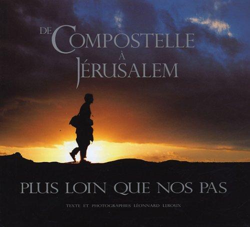 De Compostelle à Jérusalem : Plus loin que nos pas