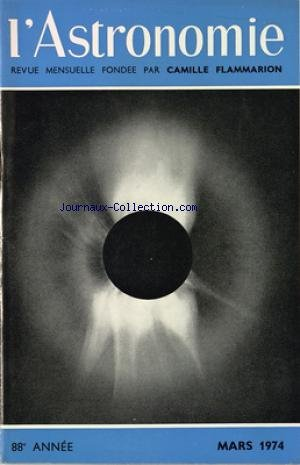 ASTRONOMIE (L') du 01/03/1974 - FAUT-IL ENCORE OBSERVER LE SOLEIL - NOMBRES RELATIFS MOYENS POUR 1972 - RETOUR SUR COPERNIC - KEPLER - BESSEL ET LES PARALLAXES - L'OMBRE DE LA LUNE SUR L'AFRIQUE - DONATI ET LA GRANDE COMETE DE 1858 - LE TELESCOPE DE SCHMIDT - L'ASTRONOMIE DANS LA PHILATELIE par Collectif