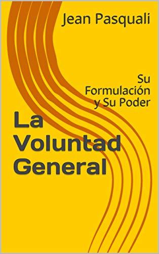 La Voluntad General: Su Formulación y Su Poder