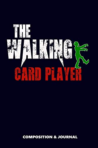 The Walking Card Player: Composition Notebook, Funny Scary Zombie Birthday Journal for Card Sports Players to write on (Card Walking The Dead Game)