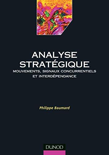 Analyse stratégique : Mouvements, signaux concurrentiels et interdépendance par Philippe Baumard