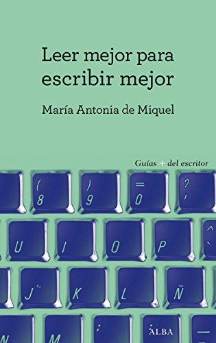 Leer mejor para escribir mejor (Guías + del escritor) por María Antonia de Miquel